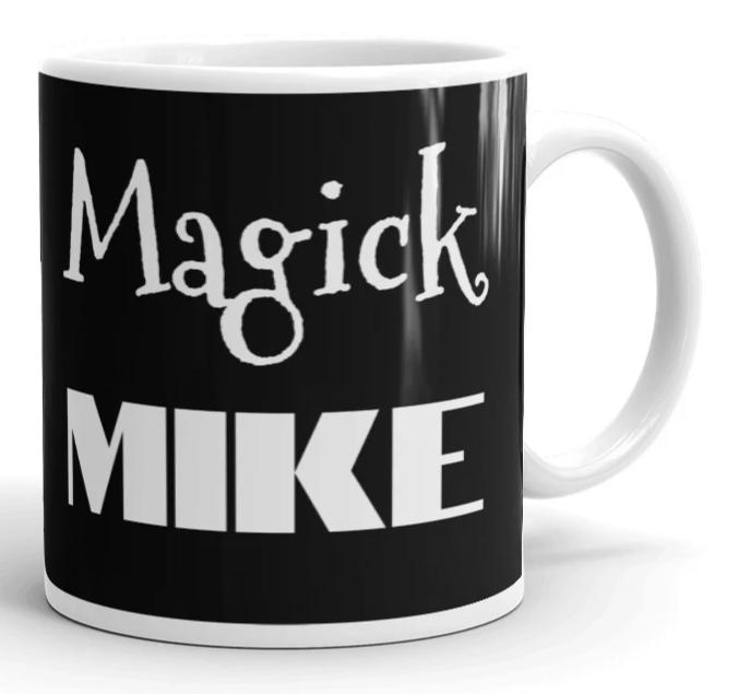 Coffee Mug for Guys Named Mike Who are Magickal ;) 110z or 15oz!