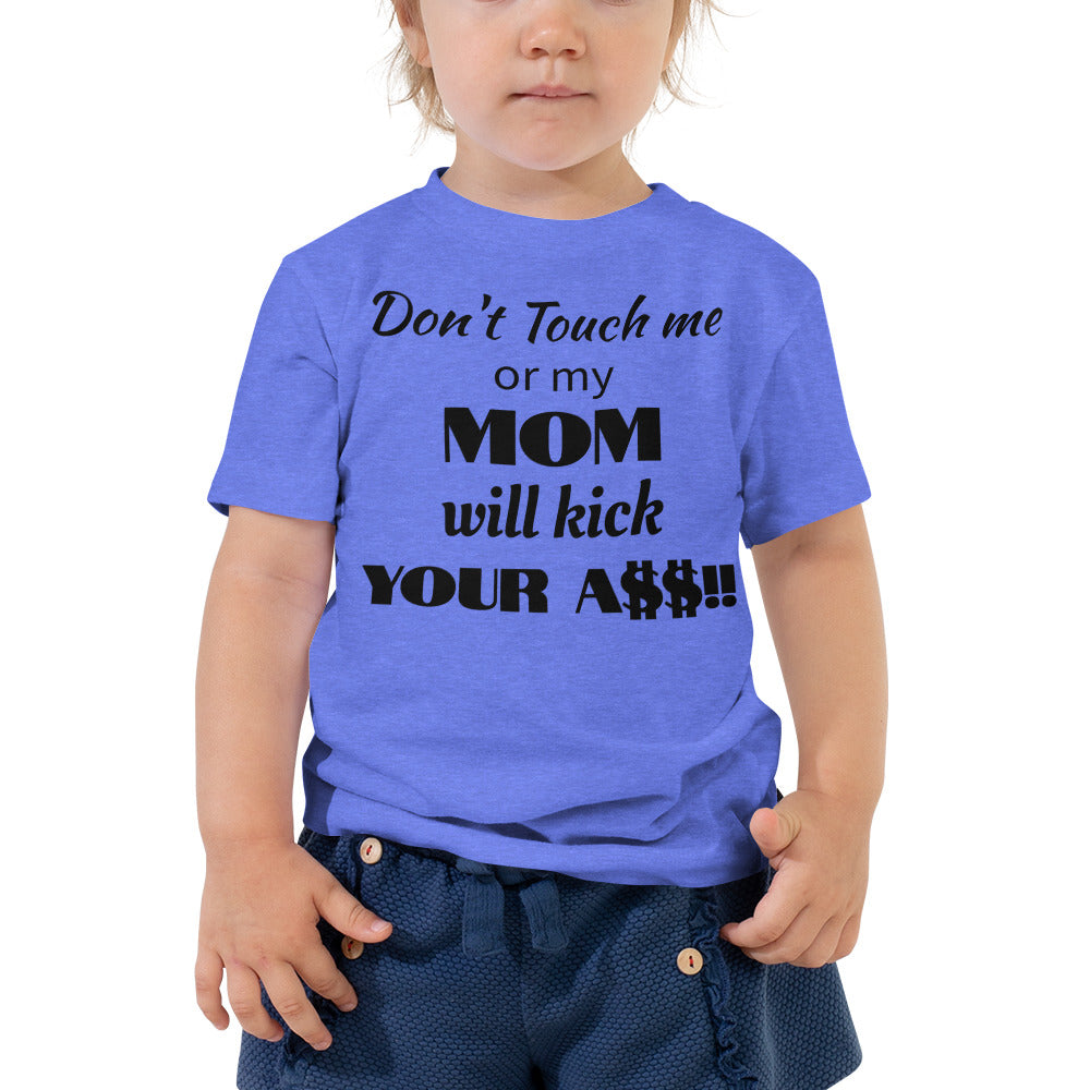 "Toddler Short Sleeve Tee ""Don't Touch me or my Mom will Kick your A$$!!"""