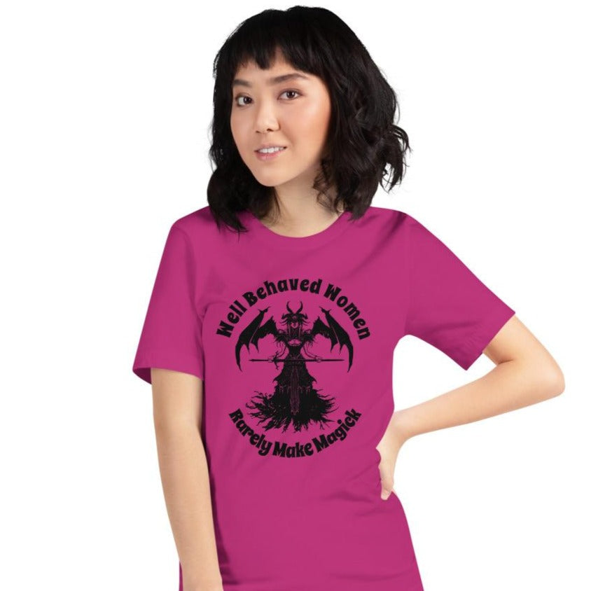 """Well Behaved Women Rarely Make Magick"" Exclusive Tee in Many Colors!"