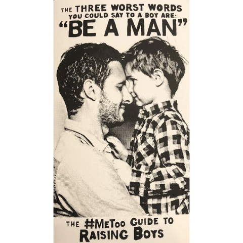 "The Three Worst Words You Could Say to a Boy Are: ""Be A Man"": The MeToo Guide to Raising Boys"