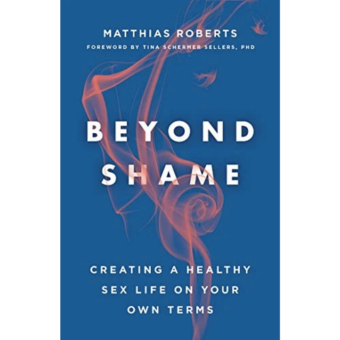 Beyond Shame: Creating a Healthy Sex Life on Your Own Terms
