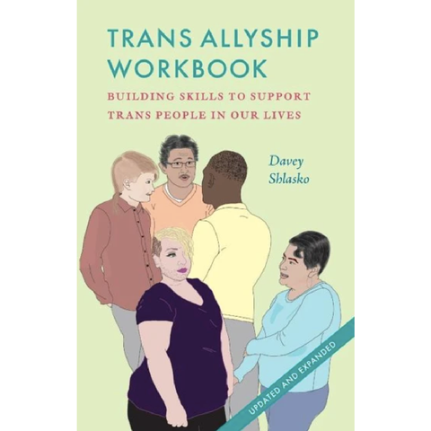 Trans Allyship Workbook: Building Skills to Support Trans People in Our Lives