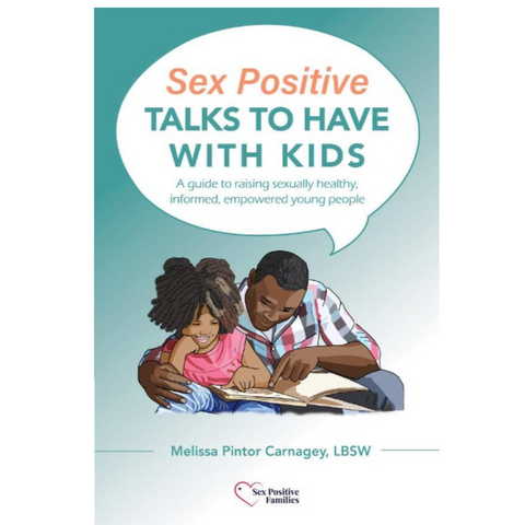 Sex Positive Talks to Have With Kids: A Guide to Raising Sexually Healthy, Informed, Empowered Young People
