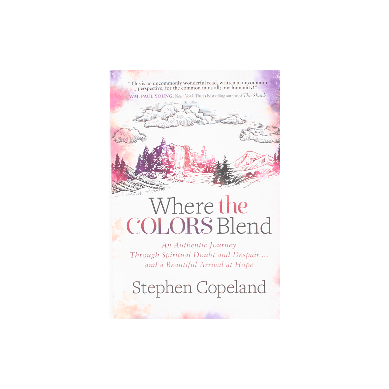 Where the Colors Blend: An Authentic Journey Through Spiritual Doubt and Despair … and a Beautiful Arrival at Hope