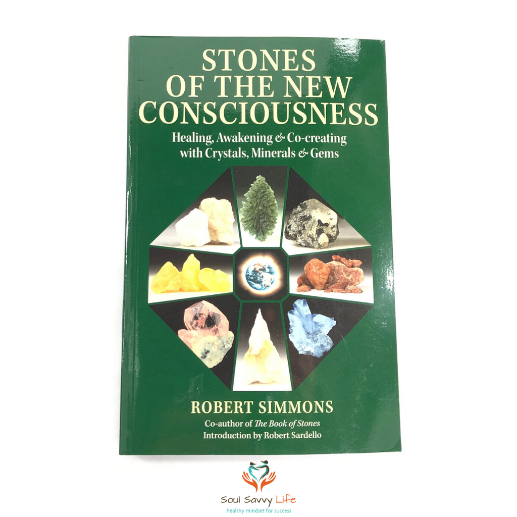 Stones of the New Consciousness - Healing Awakening & Co-creating with Crystals, Minerals & Gems