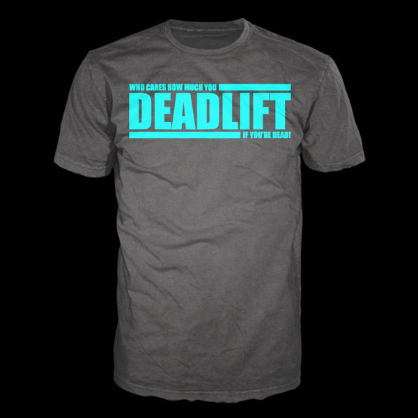 Who Cares How Much You Can Deadlift if You're Dead