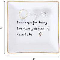 Mother's Day Gift Trinket Dish Ring Holder For Mother Birthday Gifts - Thank you being the mom you didn't have to be