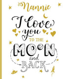 Nannie I Love You To The Moon And Back: 100 Page Lined Notebook, Notes, Note Pad, Notebook Gift, Journal, Jotter, Notebook Gift, Personal Mothers Day, ... Birthday Gift, Christmas Gift Personalised.