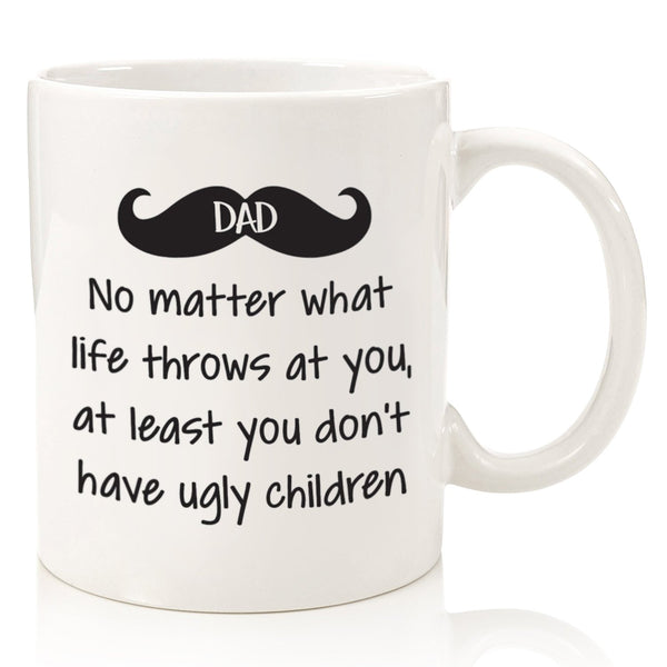 Dad No Matter What, Ugly Children Funny Coffee Mug - Best Dad Christmas Gifts - Gag Xmas Present Ideas For Him From Daughter, Son, Wife - Cool Birthday Gift For Dads, Men, Guys - Fun Novelty Cup -11oz