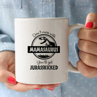 Don't Mess with Mamasaurus You'll Get Jurasskicked - Funny Dinosaur Birthday Mom Gift - Presents For Mom From Husband Son Daughter - 11 oz Coffee Mug Tea Cup White