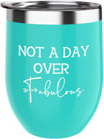 Not a Day Over Fabulous Wine Tumbler - Funny Birthday, Valentines Day Gift Ideas for Women, Her, Best Friend, Wife, Mom, Daughter – SIPZZUP 12oz Insulated Wine Tumbler Cup with Lid, Saying and Straw