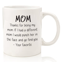 Thanks For Being My Mom Funny Coffee Mug  - Unique Gag Present Idea For Her From Daughter or Son -Fun Novelty Cup - 11 oz