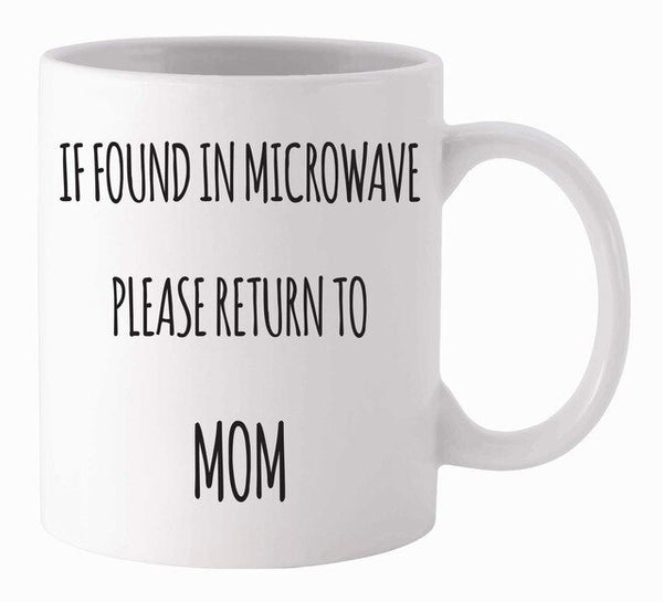 Funny Coffee Mug 11oz - If Found In Microwave Please Return To Mom - Unique Gift Idea for Mom