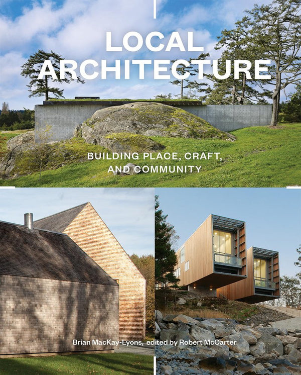 LOCAL ARCHITECTURE: A RETURN TO PLACE, CRAFT, & COMMUNITY