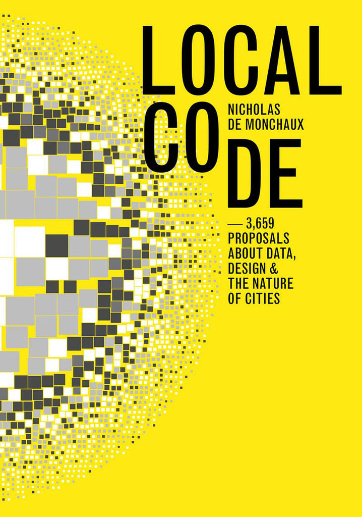 LOCAL CODE: 3659 PROPOSALS ABOUT DATA, DESIGN, & THE NATURE OF CITIES