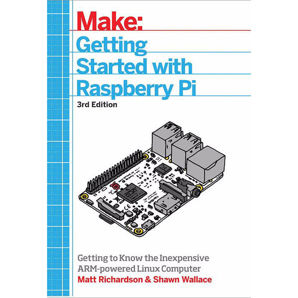 RASPBERRY PI: GETTING STARTED WITH RASPBERRY PI (3rd EDITION)