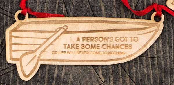 """A Person's Got To Take Some Chances Or Life Will Never Come To Nothing"" boat with oar."