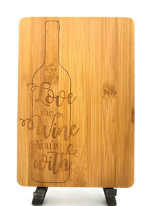 Bamboo Cutting Board / Wine and Cheese Tray - Love The Wine You're With