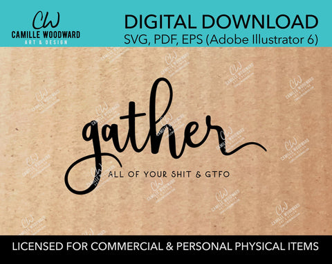 Gather All Of Your Shit & GTFO, SVG - INSTANT Digital Download