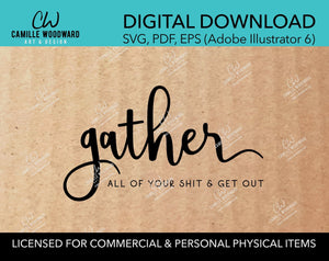 Gather All Of Your Shit & Get Out, SVG - INSTANT Digital Download