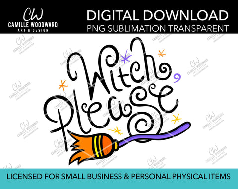 Witch, Please Black with Broomstick, PNG - Sublimation Digital Download