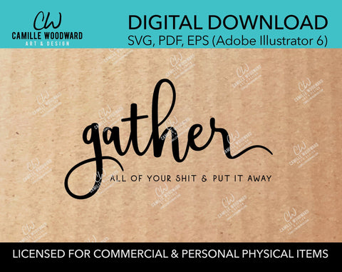Gather All Of Your Shit & Put It Away, SVG - INSTANT Digital Download