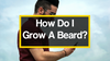 How Do I Grow A Beard?