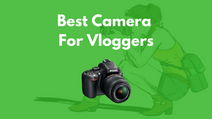 5 BEST CAMERAS HIGHLY RECOMMENDED FOR VLOGGERS OF 2020