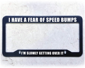 FEAR SPEED BUMPS | License Plate Frame