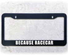 Load image into Gallery viewer, BECAUSE RACECAR | License Plate Frame