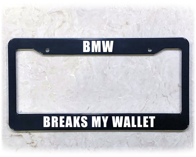 BREAKS MY WALLET | License Plate Frame