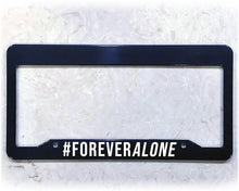 Load image into Gallery viewer, FOREVER ALONE | License Plate Frame