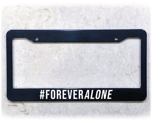FOREVER ALONE | License Plate Frame