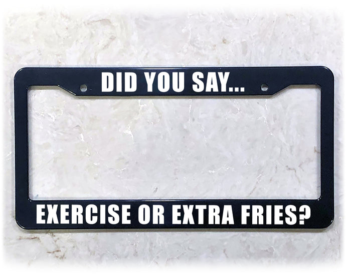 EXERCISE OR EXTRA FRIES? | License Plate Frame