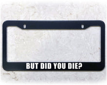 Load image into Gallery viewer, DID YOU DIE? | License Plate Frame