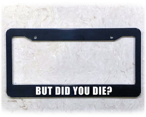 DID YOU DIE? | License Plate Frame