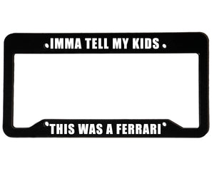 IMMA TELL MY KIDS <br> Meme Inspired <br> License Plate Frame