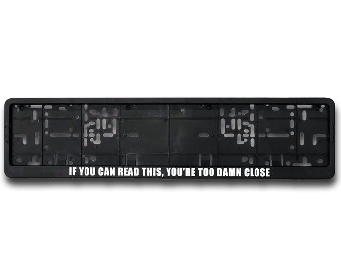TOO DAMN CLOSE <br> Meme Inspired <br> EU License Plate Frame