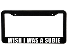 Load image into Gallery viewer, WISH I WAS A SUBIE <br> Custom <br> License Plate Frame