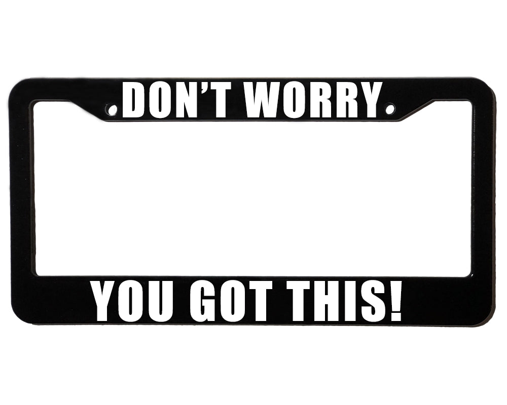 YOU GOT THIS! <br> Meme Inspired <br> License Plate Frame