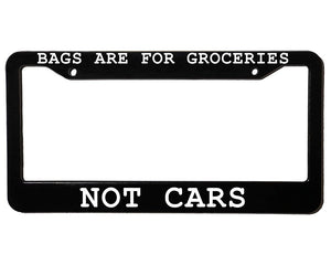 BAGS ARE FOR GROCERIES NOT CARS Meme Inspired License Plate Frame