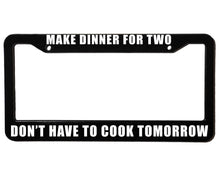 Load image into Gallery viewer, MAKE DINNER FOR TWO DON'T HAVE TO COOK TOMORROW Meme Inspired License Plate Frame