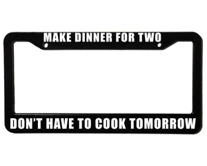 MAKE DINNER FOR TWO DON'T HAVE TO COOK TOMORROW Meme Inspired License Plate Frame