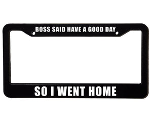 BOSS SAID HAVE A NICE DAY SO I WENT HOME Meme Inspired License Plate Frame