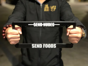 Man Holding SEND NUDES SEND FOODS Meme Inspired License Plate Frame