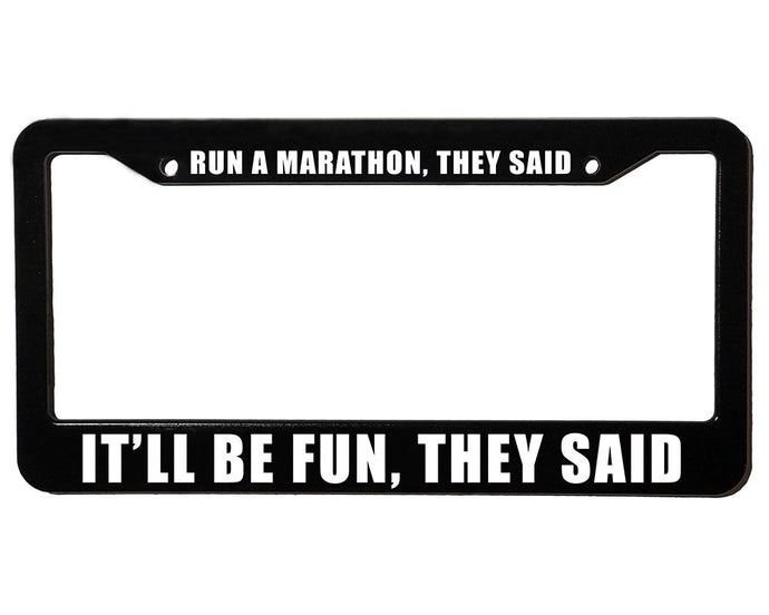RUN A MARATHON THEY SAID IT'LL BE FUN THEY SAID Meme Inspired License Plate Frame