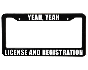 YEAH YEAH LICENSE AND REGISTRATION Meme Inspired License Plate Frame