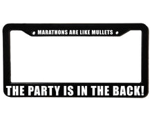 Load image into Gallery viewer, MARATHONS ARE LIKE MULLETS THE PART IS IN THE BACK Meme Inspired License Plate Frame