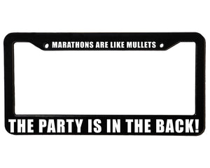 MARATHONS ARE LIKE MULLETS THE PART IS IN THE BACK Meme Inspired License Plate Frame