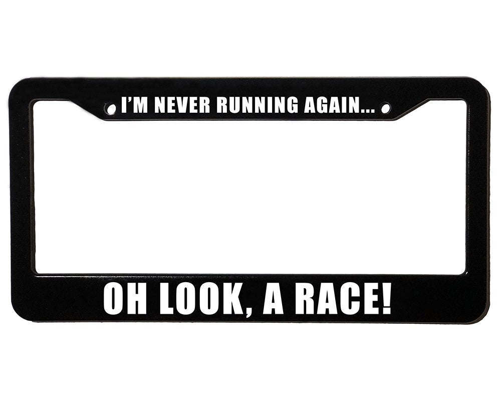 I'M NEVER RUNNING AGAIN OH LOOK A RACE Meme Inspired License Plate Frame